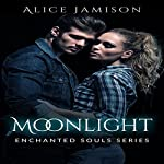 Moonlight: Enchanted Souls Series, Book 1 | Alice Jamison