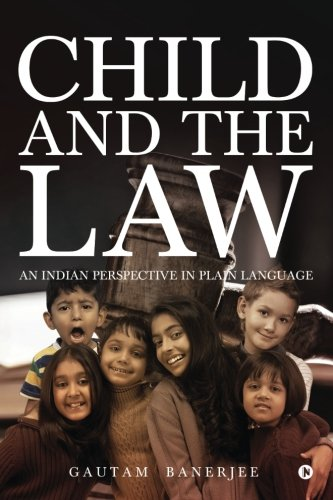 Child and the Law: An Indian Perspective in Plain Language by Notion Press, Inc.