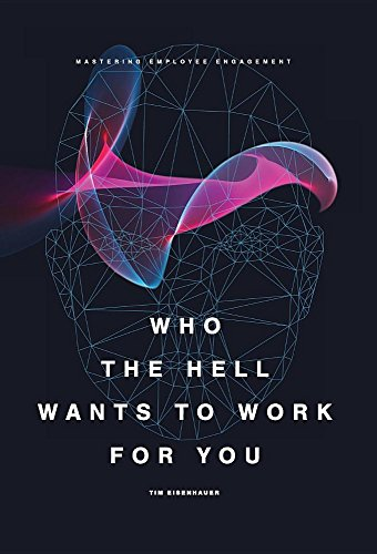 Who the Hell Wants to Work for You?: Mastering Employee Engagement