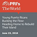 Young Puerto Ricans Bucking the Flow: Heading Home to Rebuild Their Island | Jason Margolis