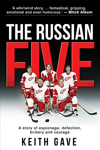 The Russian Five: A Story of Espionage, Defection, Bribery and Courage (Nhl Fedorov Sergei)
