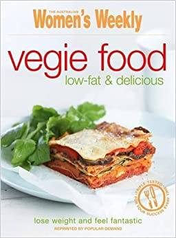 Veggie Food: Low Fat and Delicious (The Australian Women's Weekly Essentials)