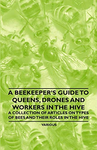 A Beekeeper's Guide to Queens, Drones and Workers in the Hive - A...