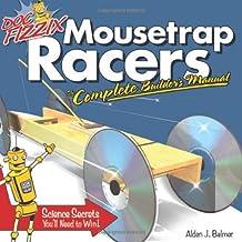 Doc Fizzix Mousetrap Racers: The Complete Builder's Manual