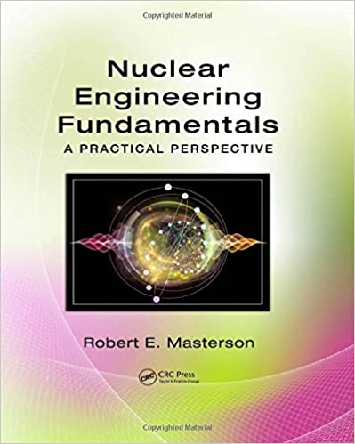 Nuclear engineering fundamentals a practical perspective robert e nuclear engineering fundamentals a practical perspective 1st edition fandeluxe Images
