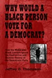 Why Would a Black Person Vote for a Democrat?, Jeffrey Thompson, 1430319097