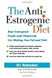 The Anti-estrogenic Diet: How Estrogenic Foods and Chemicals Are Making You Fat and Sick by Ori Hofmekler, Rick Osborn (2008) Paperback