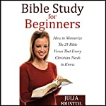 The Bible: The Bible Study for Beginners : How to Memorize the 25 Bible Verses That Every Christian Needs to Know | Julia Bristol