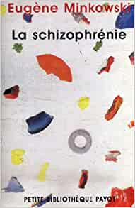 La Schizophrenie Petite Bibliotheque Payot French Edition Minkowski Eugene 9782228896030 Amazon Com Books