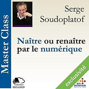Naître ou renaître par le numérique (Master Class) | Livre audio