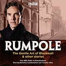 Rumpole: The Gentle Art of Blackmail & Other Stories Radio/TV Program by John Mortimer Narrated by Benedict Cumberbatch, full cast, Timothy West