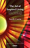 img - for The Art of Inspired Living: Coach Yourself with Positive Psychology (Professional Coaching Series) book / textbook / text book