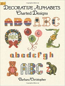 Decorative Alphabets Charted Designs (Dover Embroidery, Needlepoint)