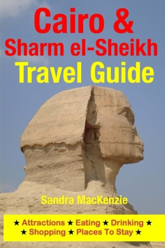 Cairo & Sharm el-Sheikh Travel Guide: Attractions, Eating, Drinking, Shopping & Places To Stay