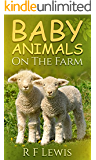 Baby Animals On The Farm: A children's picture book that teaches kids age 2-7 fun facts about baby animals on the farm