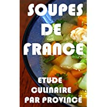 SOUPES DE FRANCE: ETUDE CULINAIRE PAR PROVINCE (French Edition)