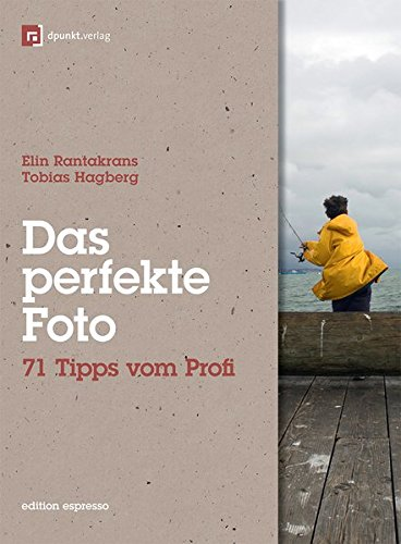 Das perfekte Foto: 71 Tipps vom Profi (Edition Espresso)