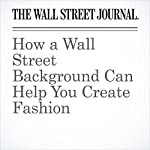 How a Wall Street Background Can Help You Create Fashion | Christina Binkley