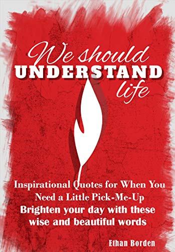 We Should Understand Life Inspirational Quotes For When You Need A