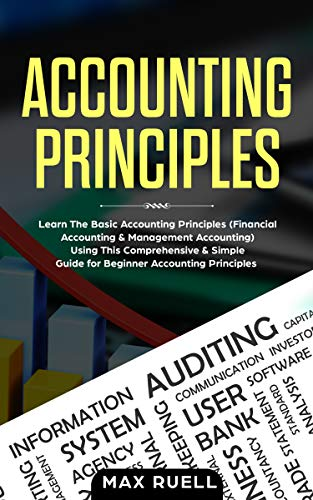(Accounting Principles: Learn The Basic Accounting Principles ( Financial & Management Accounting)Using This comprehensive & Simple Guide for Beginners)