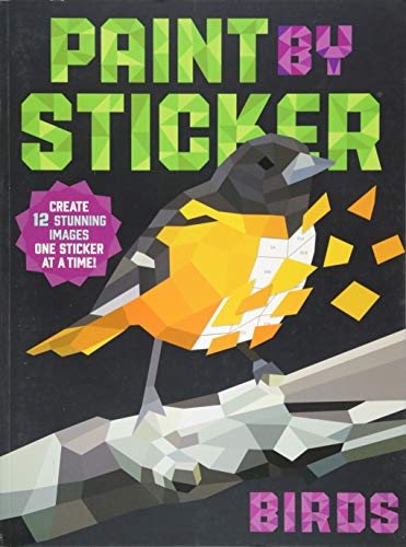 Paint by Sticker: Birds: Create 12 Stunning Images One Sticker at a Time! -