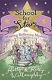 The Missing Ballerina Mystery: Book 6 (School for Stars)