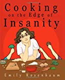 Cooking on the Edge of Insanity, Emily Rosenbaum, 0615483615