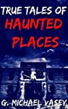 Book Cover for True Tales of Haunted Places