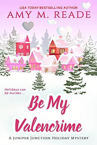 Be My Valencrime (The Juniper Junction Holiday Mystery Series Book 3) by [Reade, Amy M.]