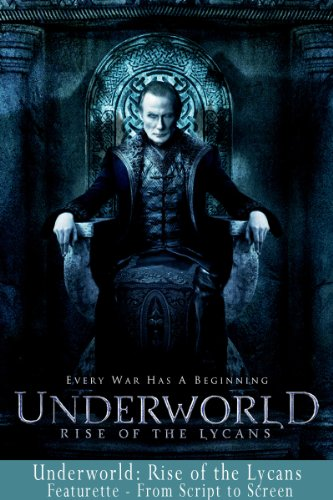 Underworld: Rise of the Lycans: From Script to Screen