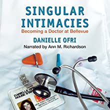 Singular Intimacies: Becoming a Doctor at Bellevue Audiobook by Danielle Ofri Narrated by Ann M. Richardson