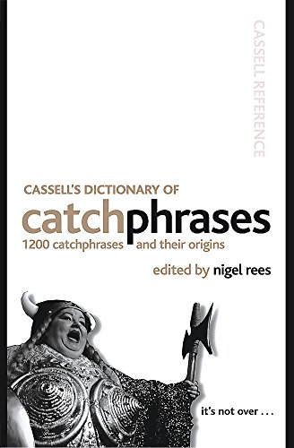Cassell's Dictionary of Catchphrases: 1200 Catchphrases and Their Origins (Cassell Reference)