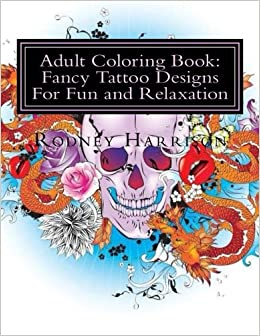 Amazon Adult Coloring Book Fancy Tattoo Designs For Fun And Relaxation Books 9781533272362 Rodney Harrison