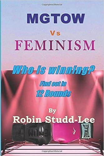 MGTOW Vs FEMINISM: Who is winning?: Robin Studd-Lee