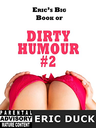 Duck Dirty (Eric's Big Book of Dirty Humour #2 (Eric's Big Books 4))