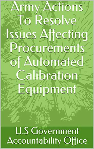 Army Actions To Resolve Issues Affecting Procurements of Automated Calibration Equipment