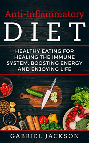 - Anti-Inflammatory Diet:Healthy Eating For Healing The Immune System, Boosting Energy And Enjoying Life