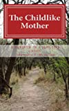The Childlike Mother (A Rebirth in a Mid-Life Crisis Series Book 1)