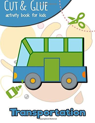 Download Transportation Cut & Glue Activity Book for Kids: Practice Scissor Skill Activity for Kids Ages 3+ pdf epub