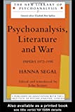Psychoanalysis, Literature and War : Papers 1972-1995, Segal, Hanna, 0415153298