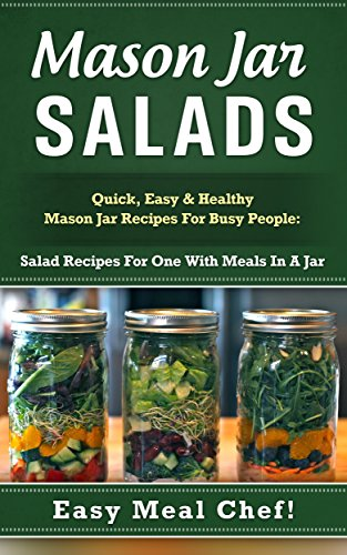 Mason Jar Salads: Quick, Easy & Healthy Mason Jar Recipes For Busy People: Salad Recipes For One With Meals In A Jar (Mason Jar Recipes, Mason Jar Salads, ... Mason Jar Recipes Book, Mason Jars Set) by Julie Eldred