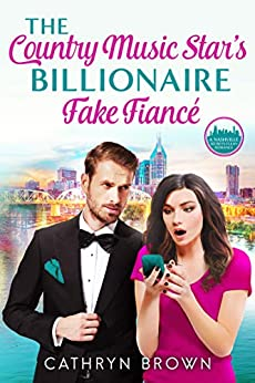 The Country Music Star's Billionaire Fake Fiancé (A Nashville Secrets Clean Romance) by [Brown, Cathryn]