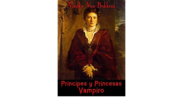 Amazon.com: Príncipes y princesas vampiro (Spanish Edition) eBook: Vianka Van Bokkem, Júlia Rourera Zaragoza: Kindle Store