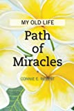 Path of Miracles: My Old Life, Connie Rebert, 1456582305