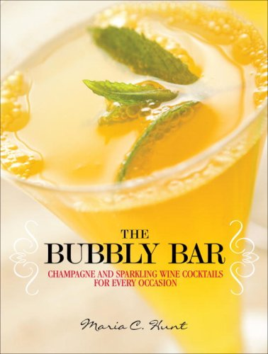 The Bubbly Bar: Champagne and Sparkling Wine Cocktails for Every Occasion by Maria C. Hunt