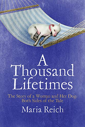 A Thousand Lifetimes: The Story of a Woman and Her Dog: Both Sides of the Tale by [Reich, Maria]