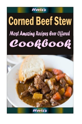 Read Online Corned Beef Stew: Delicious and Healthy Recipes You Can Quickly & Easily Cook PDF