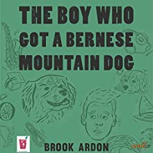 The Boy Who Got a Bernese Mountain Dog Audiobook by Brook Ardon Narrated by Nate Begle