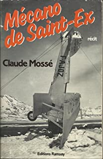 Mécano de Saint-Ex : récit, Mossé, Claude