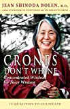 Crones Don't Whine: Concentrated Wisdom for Juicy Women (Devine Feminine and Goddesses in Older Women)